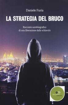La strategia del bruco. Racconto autobiografico di una liberazione dalla schiavitù - Daniele Furia - copertina
