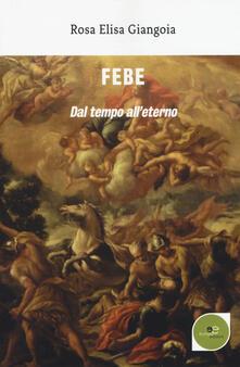 Febe. Dal tempo all'eterno - Rosa Elisa Giangoia - copertina