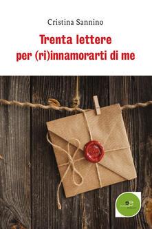 Trenta lettere per (ri)innamorarti di me - Cristina Sannino - copertina