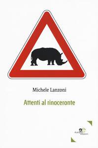 Attenti al rinoceronte - Michele Lanzoni - copertina