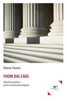 Fuori dal caos. Manifesto politico per la meritocrazia integrale - Mattia Danesi - copertina