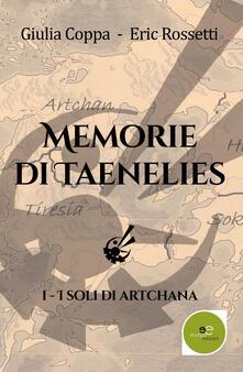 I soli di Artchana. Memorie di Taenelies. Vol. 1 - Giulia Coppa,Eric Rossetti - copertina
