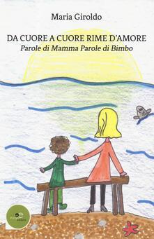 Da cuore a cuore rime d'amore. Parole di mamma parole di bimbo - Maria Giroldo - copertina