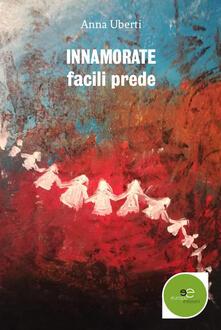 Innamorate, facili prede - Anna Uberti - copertina
