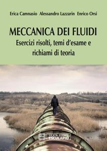 Meccanica dei fluidi. Esercizi risolti, temi d'esame e richiami di teoria