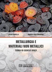 Metallurgia e materiali non metallici. Teoria e esercizi svolti - Silvia Barella,Andrea Gruttadauria - copertina