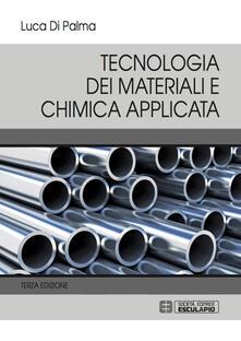 Tecnologia dei materiali e chimica applicata - Luca Di Palma - copertina