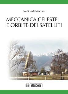 Meccanica celeste e orbite dei satelliti - Emilio Matricciani - copertina