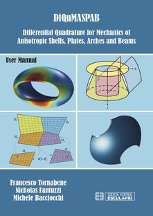 DiQuMaSPAB. Differential quadrature for mechanics of anisotropic shells, plates, arches and beams - Francesco Tornabene,Nicholas Fantuzzi,Michele Bacciocchi - copertina