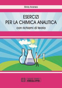 Esercizi per la chimica analitica. Con richiami di teoria - Silvia Araneo - copertina