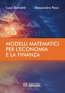 Modelli matematici per l'economia e la finanza - Luca Barzanti,Alessandro Pezzi - copertina