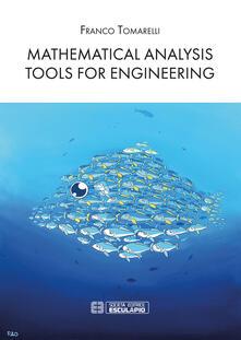 Mathematical analysis tools for engineering - Franco Tomarelli - copertina