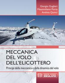 Meccanica del volo dell'elicottero. Principi della meccanica e della dinamica del volo - Giorgio Guglieri,Massimiliano Porta,Andrea Quinci - copertina