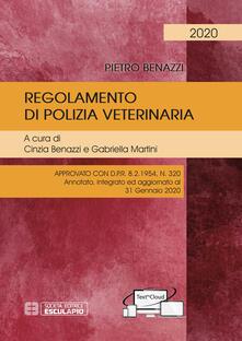 Regolamento di polizia veterinaria. Approvato con D.P.R. 8.2.1954, n. 320. Annotato, integrato ed aggiornato al 31 gennaio 2020. Con espansione online - Pietro Benazzi - copertina