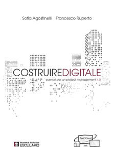 Costruire digitale. Scenari per un project management 4.0 - Sofia Agostinelli,Francesco Ruperto - copertina