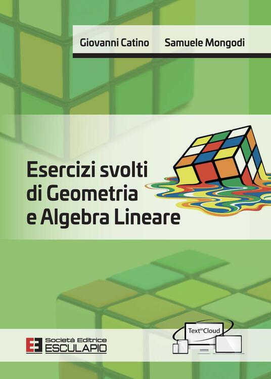 Esercizi svolti di geometria e algebra lineare - Giovanni Catino,Samuele Mongodi - copertina