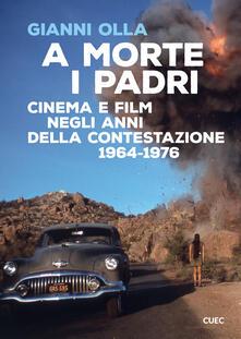 A morte i padri. Cinema e film negli anni della contestazione 1964-1976 - Gianni Olla - copertina