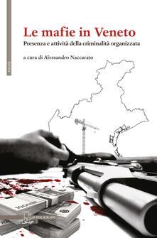Le mafie in Veneto. Presenza e attività della criminalità organizzata - copertina