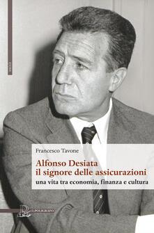 Alfonso Desiata: il signore delle Assicurazioni. Una vita tra economia, finanza e cultura.pdf