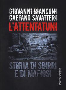 L' attentatuni. Storia di sbirri e di mafiosi - Giovanni Bianconi,Gaetano Savatteri - copertina
