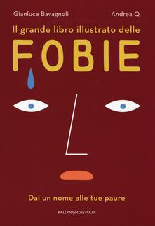 Il grande libro illustrato delle fobie - Gianluca Bavagnoli - copertina