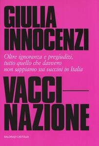 VacciNazione. Oltre ignoranza e pregiudizi, tutto quello che davvero non sappiamo sui vaccini in Italia