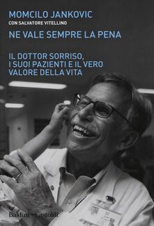 Ne vale sempre la pena. Il Dottor Sorriso, i suoi pazienti e il vero valore della vita - Momcilo Jankovich,Salvatore Vitellino - copertina