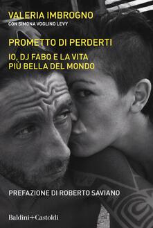 Prometto di perderti. Io, Dj Fabo, e la vita più bella del mondo - Valeria Imbrogno,Simona Voglino Levy - copertina