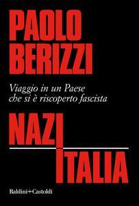 NazItalia. Viaggio in un paese che si è riscoperto fascista - Paolo Berizzi - copertina