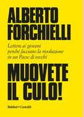 Libro Muovete il culo! Lettera ai giovani perché facciano la rivoluzione in un Paese di vecchi Alberto Forchielli