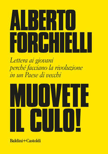 Muovete il culo! Lettera ai giovani perché facciano la rivoluzione in un Paese di vecchi - Alberto Forchielli - copertina