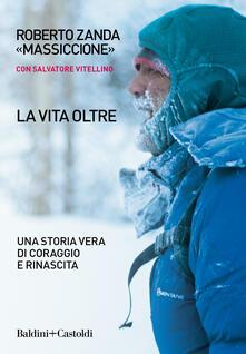 La vita oltre. Una storia vera di coraggio e rinascita - Roberto Zanda,Salvatore Vitellino - copertina