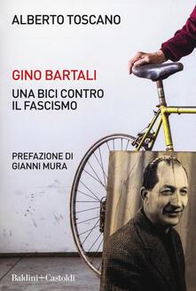 Gino Bartali. Una bici contro il fascismo - Alberto Toscano - copertina