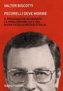 Pecorelli deve morire. Il processo che ha segnato la prima Repubblica e una nuova pista sui misteri d'Italia - Valter Biscotti - copertina