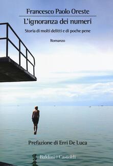 L' ignoranza dei numeri. Storia di molti delitti e di poche pene - Francesco Paolo Oreste - copertina