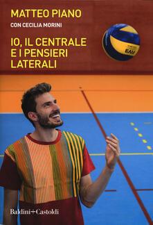 Io, il centrale e i pensieri laterali - Matteo Piano,Cecilia Morini - copertina