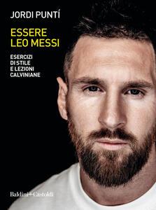 Libro Essere Leo Messi. Esercizi di stile e lezioni calviniane Jordi Puntí