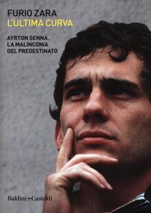 L' ultima curva. Ayrton Senna. La malinconia del predestinato - Furio Zara - copertina