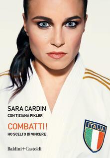 Combatti! Ho scelto di vincere - Sara Cardin,Tiziana Pikler - copertina