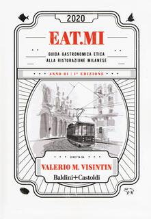 Eat.Mi 2020. Guida gastronomica etica alla ristorazione milanese - Valerio Massimo Visintin - copertina