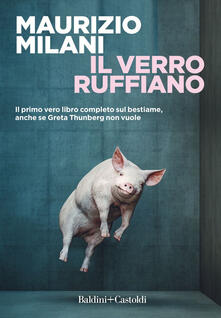 Il verro ruffiano. Il primo vero libro completo sul bestiame, anche se Greta Thunberg non vuole - Maurizio Milani - copertina