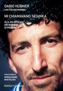 Mi chiamavano Tatanka. Io, il re operaio dei bomber di provincia.pdf