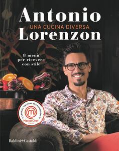 Libro Una cucina diversa. 8 menù per ricevere con stile Antonio Lorenzon