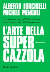 Copertina  L'arte della supercazzola : lessico essenziale dell'Italia che non ci meritiamo, dal 1861 al coronavirus