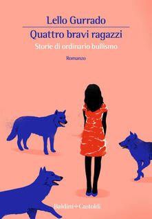 Quattro bravi ragazzi. Storie di ordinario bullismo - Lello Gurrado - copertina