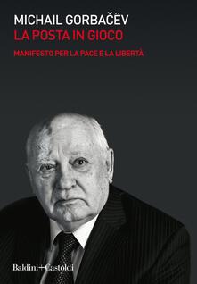 La posta in gioco. Manifesto per la pace e la libertà - Mihail S. Gorbacëv - copertina