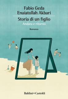 Storia di un figlio. Andata e ritorno - Fabio Geda,Enaiatollah Akbari - copertina