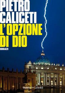 L' opzione di Dio - Pietro Caliceti - copertina