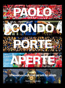 Porte aperte. 30 avventure negli stadi più belli del mondo - Paolo Condò - copertina