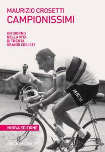 Libro Campionissimi. Un giorno nella vita di trenta grandi ciclisti Maurizio Crosetti